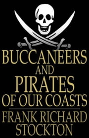 Buccaneers and Pirates of Our Coasts ebook by Frank Richard Stockton
