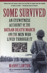 Some Survived - An Eyewitness Account of the Bataan Death March and the Men Who Lived through It ebook by Manny Lawton