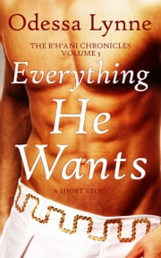Everything He Wants ebook by Odessa Lynne