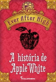 Ever After High - Conto - A história de Apple White ebook by Shannon Hale
