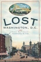 Lost Washington, D.C. ebook by John DeFerrari