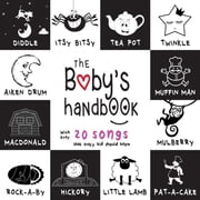 The Baby's Handbook: 21 Black and White Nursery Rhyme Songs, Itsy Bitsy Spider, Old MacDonald, Pat-a-cake, Twinkle Twinkle, Rock-a-by baby, and More (Engage Early Readers: Children's Learning Books) ebook by Dayna Martin, A.R. Roumanis