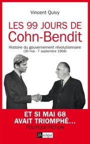 Les 99 jours de Cohn-Bendit eBook by Vincent Quivy, Jean-francois Ival