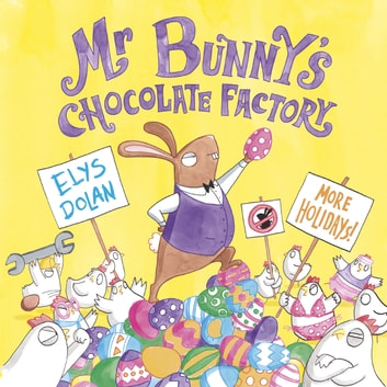 Mr Bunny's Chocolate Factory ebook by Elys Dolan