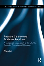 Financial Stability and Prudential Regulation - A Comparative Approach to the UK, US, Canada, Australia and Germany ebook by Alison Lui