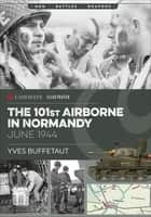The 101st Airborne in Normandy, June 1944 ebook by Yves Buffetaut