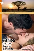 Edition érotique 3 - Afrika und der Taumel der Sinne - Erotik ebook by Viola Maybach