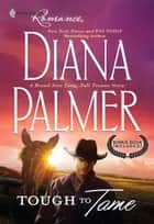 Tough To Tame: Tough to Tame / Passion Flower (Mills & Boon Cherish) ebook by Diana Palmer