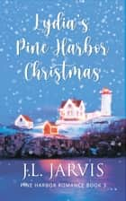 Lydia's Pine Harbor Christmas ebook by J.L. Jarvis