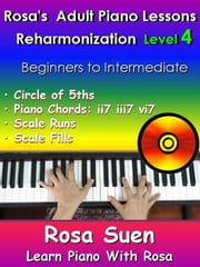 Rosa's Adult Piano Lessons Reharmonization Level 4 Circle of 5ths - ii7 iii7 vi7 - Learn Piano With Rosa ebook by Rosa Suen