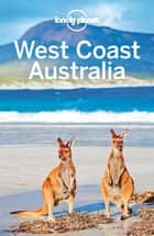 Lonely Planet West Coast Australia ebook by Lonely Planet,Brett Atkinson,Kate Armstrong,Steve Waters