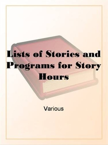 Lists Of Stories And Programs For Story Hours ebook by Various