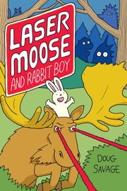 Laser Moose and Rabbit Boy (Laser Moose and Rabbit Boy series, Book 1) ebook by Doug Savage