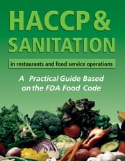 HACCP & Sanitation in Restaurants and Food Service Operations - A Practical Guide Based on the USDA Food Code ebook by Lora Arduser