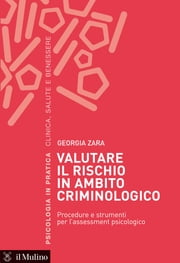 Valutare il rischio in ambito criminologico - Procedure e strumenti per l'assessment psicologico ebook by Georgia, Zara