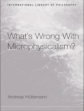 What's Wrong With Microphysicalism? ebook by Andreas Huttemann