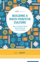 Building a Math-Positive Culture ebook by Cathy L. Seeley