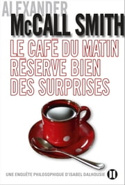 Le café du matin réserve bien des surprises ebook by Alexander McCall Smith