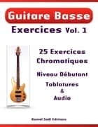 Guitare Basse Exercices Vol. 1 - 25 Exercices Chromatiques eBook by Kamel Sadi