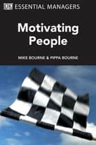 DK Essential Managers: Motivating People ebook by Michael Bourne, Pippa Bourne