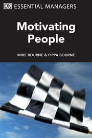 DK Essential Managers: Motivating People ebook by Michael Bourne,Pippa Bourne