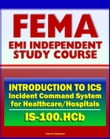 21st Century FEMA Study Course: Introduction to the Incident Command System (ICS 100) for Healthcare/Hospitals (IS-100.HCb) - National Incident Management System (NIMS)