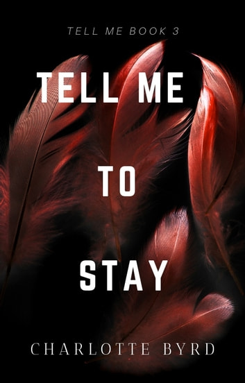 Tell Me to Stay ebook by Charlotte Byrd