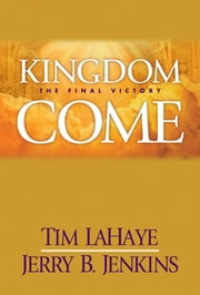 Kingdom Come - The Final Victory ebook by Tim LaHaye,Jerry B. Jenkins