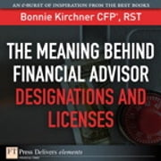 The Meaning Behind Financial Advisor Designations and Licenses ebook by Bonnie Kirchner