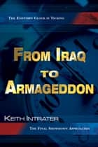 From Iraq to Armageddon: The Endtimes Clock is Ticking ebook by