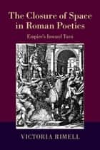 The Closure of Space in Roman Poetics ebook by Victoria Rimell