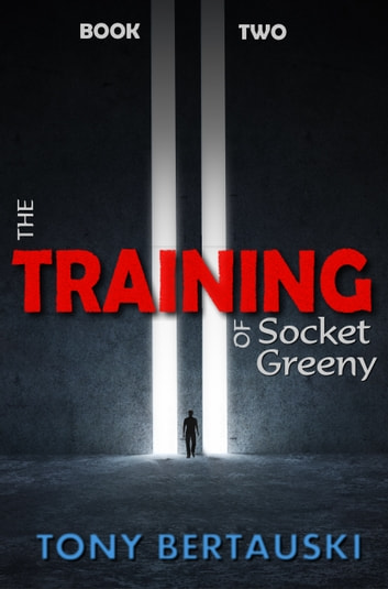 The Training of Socket Greeny - A Science Fiction Saga ebook by Tony Bertauski