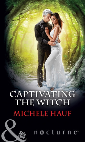 Captivating The Witch (Mills & Boon Nocturne) ebook by Michele Hauf