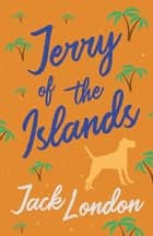 Jerry of the Islands eBook by Jack London