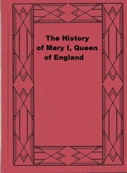 The History of Mary I, Queen of England