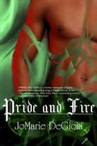 Pride and Fire (Book 2 Dashing Nobles Series) ebook by JoMarie DeGioia