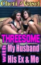 Threesome with My Husband, His Ex, and Me ebook by Cheri Verset
