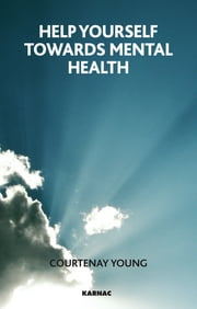 Help Yourself Towards Mental Health ebook by Courtenay Young