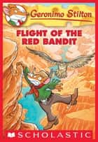 Geronimo Stilton #56: Flight of the Red Bandit ebook by