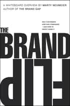 Brand Flip, The - Why customers now run companies and how to profit from it ebook by Marty Neumeier