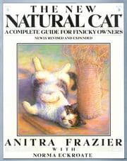 The New Natural Cat - A Complete Guide for Finicky Owners ebook by Anitra Frazier,Norma Eckroate
