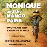 Monique and the Mango Rains - Two Years With a Midwife in Mali audiobook by Kris Holloway