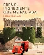 Eres el ingrediente que me faltaba ebook by Lina Galán