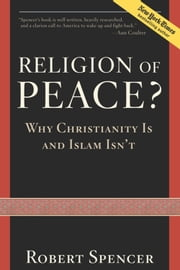 A Religion of Peace? - Why Christianity Is and Islam Isn't ebook by Robert Spencer