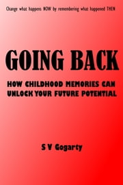 Going Back: How childhood memories can unlock your future potential ebook by S V Gogarty