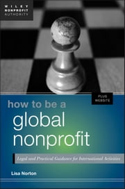 How to Be a Global Nonprofit - Legal and Practical Guidance for International Activities ebook by Lisa Norton