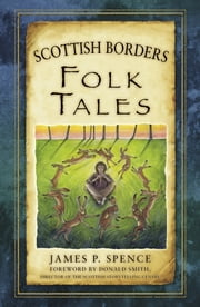 Scottish Borders Folk Tales ebook by James P Spence