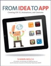 From Idea to App - Creating iOS UI, animations, and gestures ebook by Shawn Welch