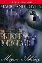 The Princess And The Bodyguard ebook by Morgan Ashbury