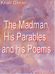 The Madman, His Parables and his Poems ebook by Gibran, Khalil